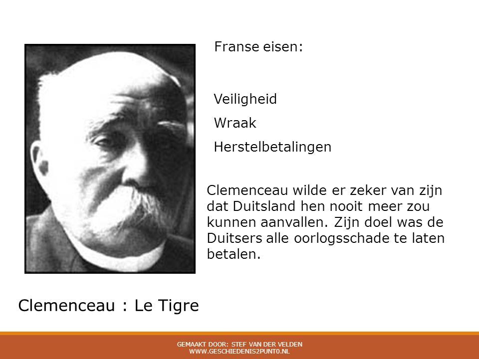 Franse eisen: Veiligheid Wraak Herstelbetalingen Clemenceau : Le Tigre Clemenceau wilde er zeker van zijn dat Duitsland hen nooit meer zou kunnen aanv