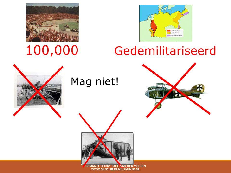 100,000 Gedemilitariseerd Mag niet! GEMAAKT DOOR: STEF VAN DER VELDEN WWW.GESCHIEDENIS2PUNT0.NL