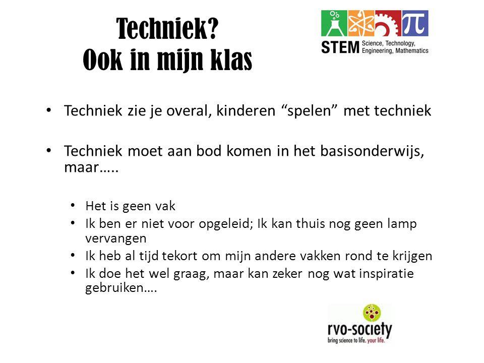"""Techniek? Ook in mijn klas Techniek zie je overal, kinderen """"spelen"""" met techniek Techniek moet aan bod komen in het basisonderwijs, maar….. Het is ge"""
