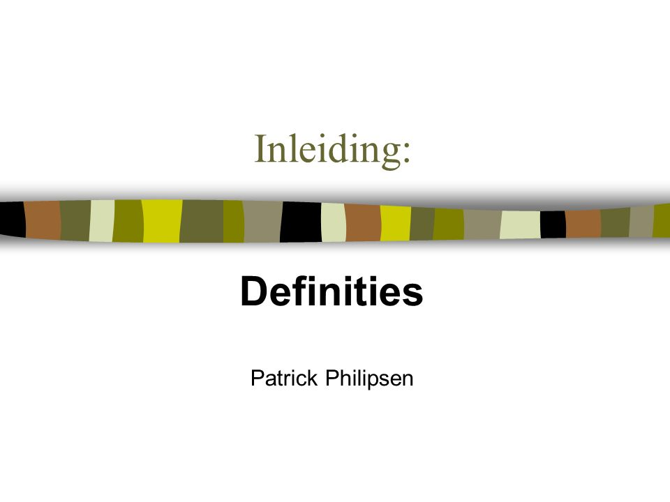 Inleiding: Definities Patrick Philipsen