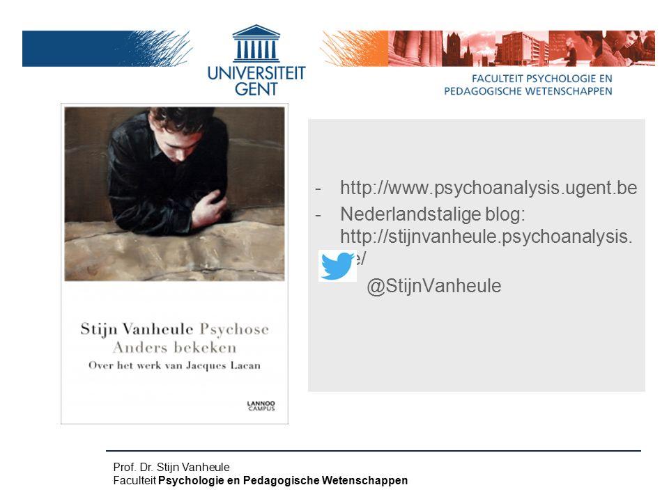 -http://www.psychoanalysis.ugent.be -Nederlandstalige blog: http://stijnvanheule.psychoanalysis. be/ @StijnVanheule Prof. Dr. Stijn Vanheule Faculteit