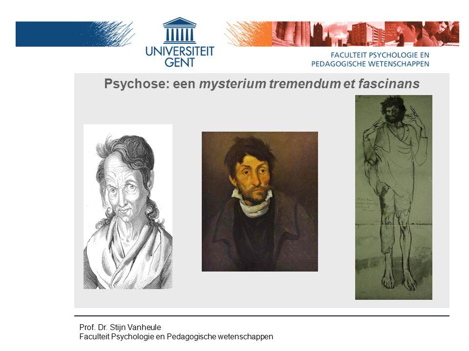 Prof. Dr. Stijn Vanheule Faculteit Psychologie en Pedagogische wetenschappen Psychose: een mysterium tremendum et fascinans