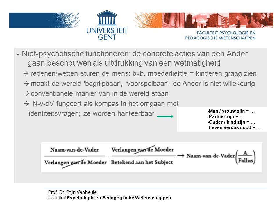 - Niet-psychotische functioneren: de concrete acties van een Ander gaan beschouwen als uitdrukking van een wetmatigheid  redenen/wetten sturen de men