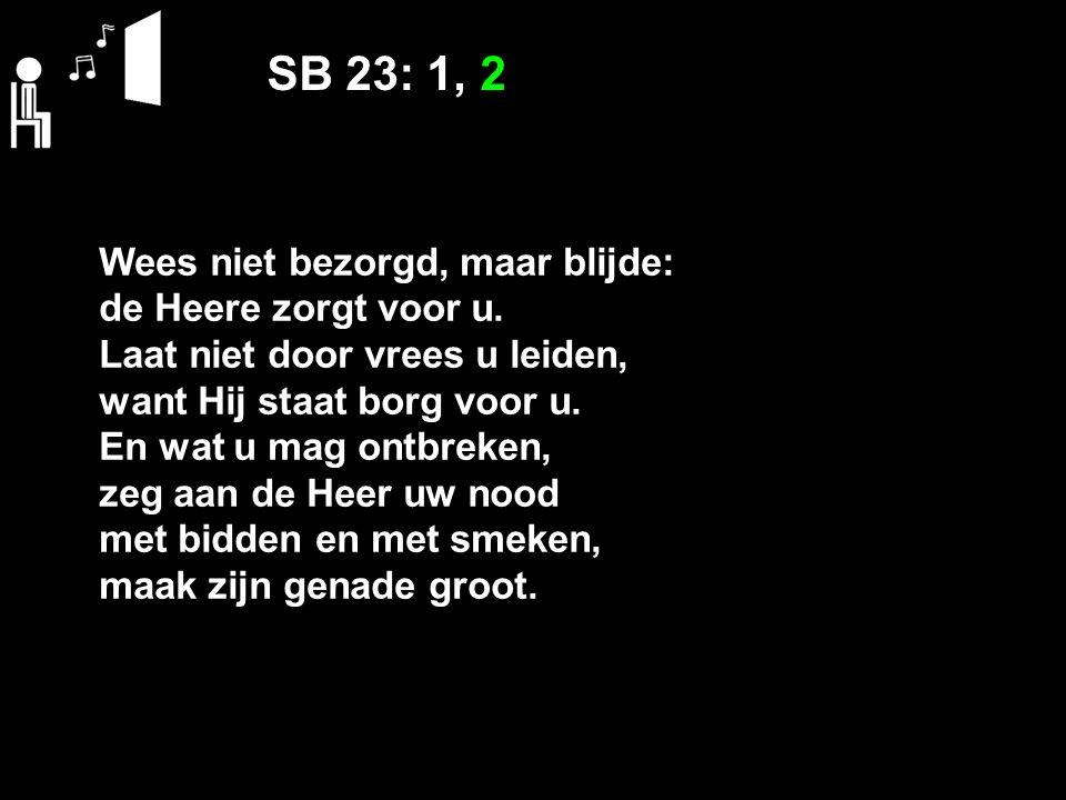 SB 23: 1, 2 Wees niet bezorgd, maar blijde: de Heere zorgt voor u.