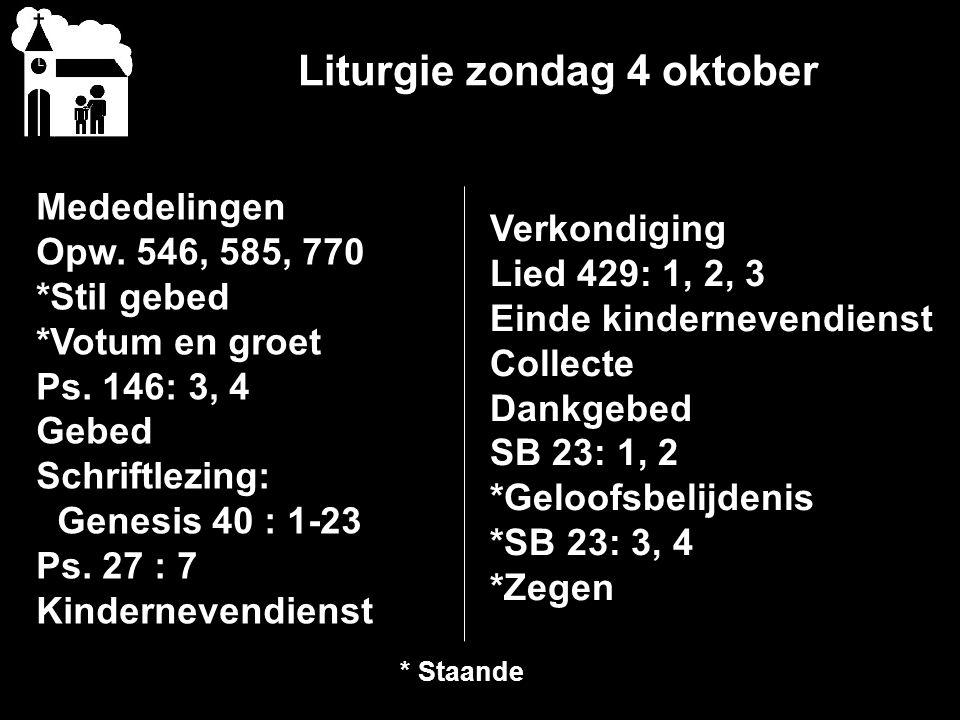 Liturgie zondag 4 oktober Mededelingen Opw.546, 585, 770 *Stil gebed *Votum en groet Ps.