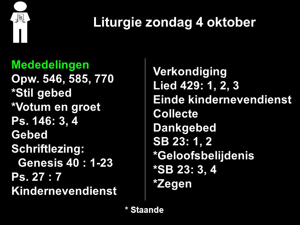 Liturgie zondag 4 oktober Mededelingen Opw. 546, 585, 770 *Stil gebed *Votum en groet Ps.