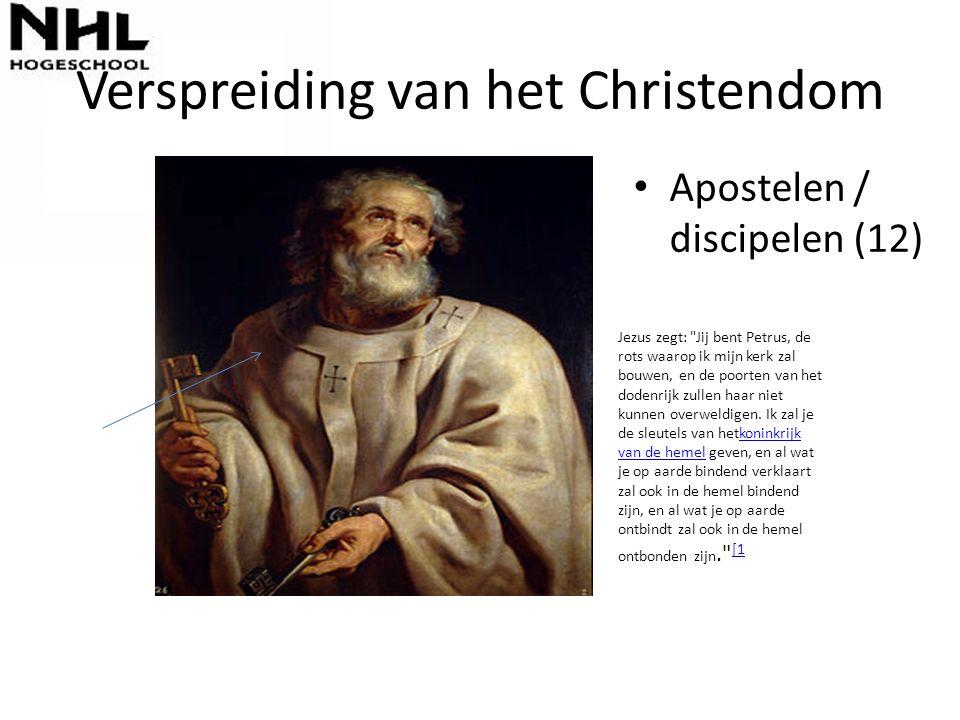 Verspreiding van het Christendom Apostelen / discipelen (12) Jezus zegt: