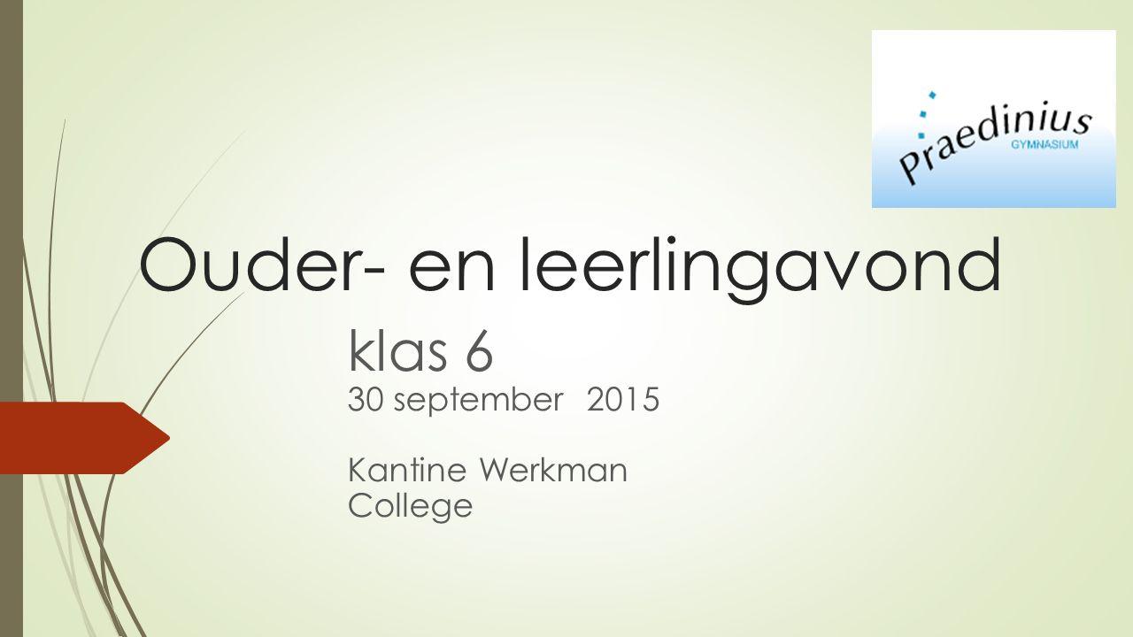 Ouder- en leerlingavond klas 6 30 september 2015 Kantine Werkman College