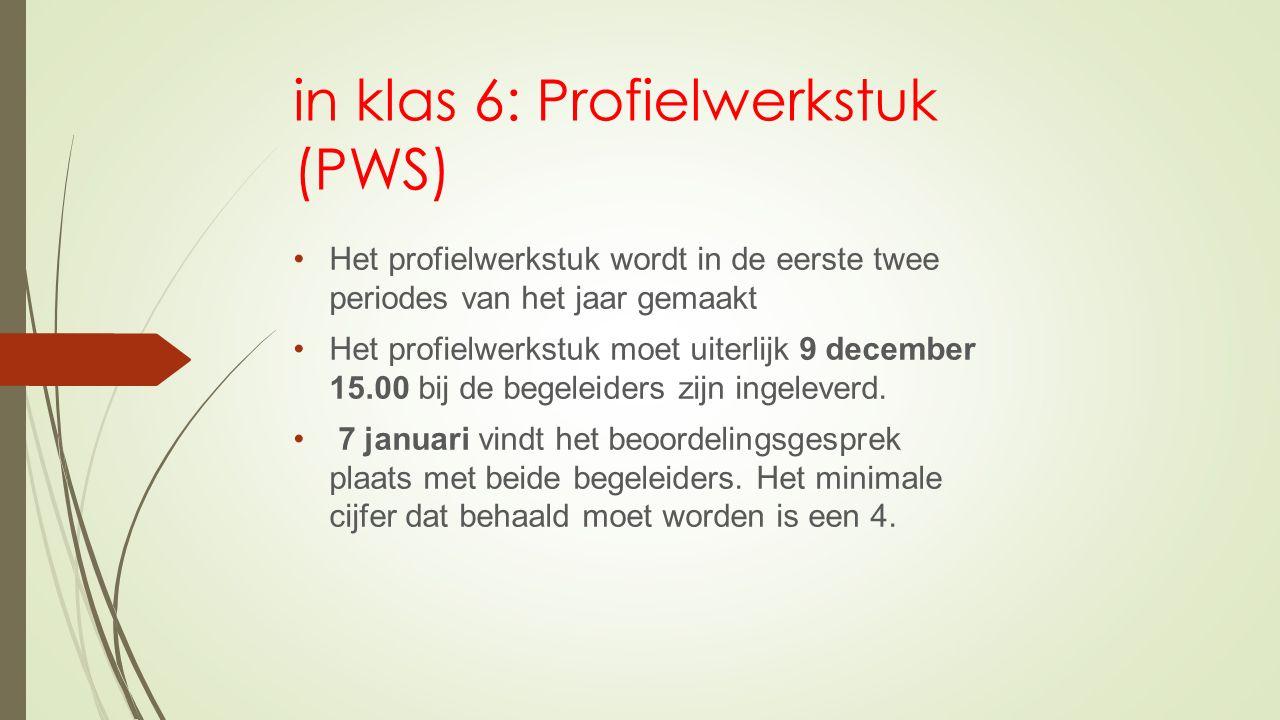 in klas 6: Profielwerkstuk (PWS) Het profielwerkstuk wordt in de eerste twee periodes van het jaar gemaakt Het profielwerkstuk moet uiterlijk 9 december 15.00 bij de begeleiders zijn ingeleverd.