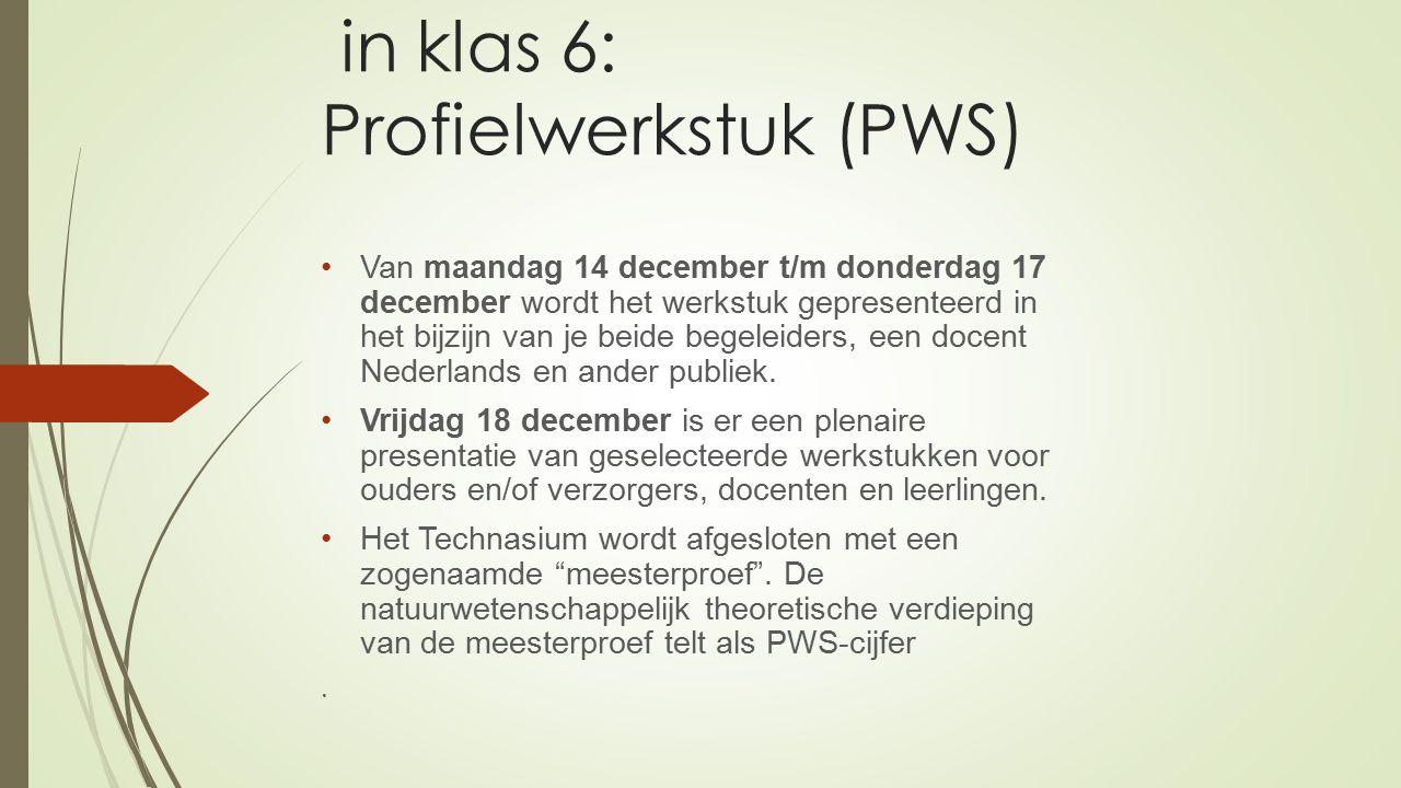 in klas 6: Profielwerkstuk (PWS) Van maandag 14 december t/m donderdag 17 december wordt het werkstuk gepresenteerd in het bijzijn van je beide begeleiders, een docent Nederlands en ander publiek.