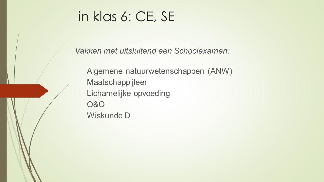 in klas 6: CE, SE Vakken met uitsluitend een Schoolexamen: Algemene natuurwetenschappen (ANW) Maatschappijleer Lichamelijke opvoeding O&O Wiskunde D