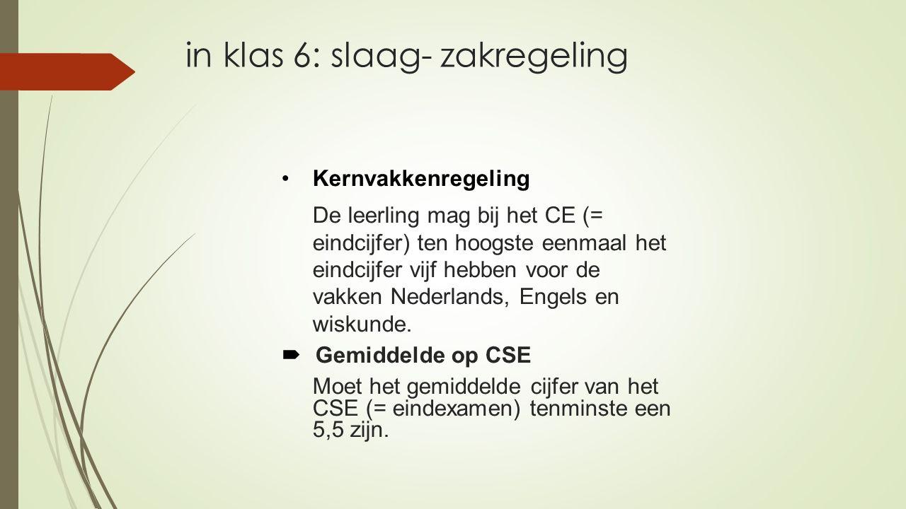 in klas 6: slaag- zakregeling Kernvakkenregeling De leerling mag bij het CE (= eindcijfer) ten hoogste eenmaal het eindcijfer vijf hebben voor de vakken Nederlands, Engels en wiskunde.