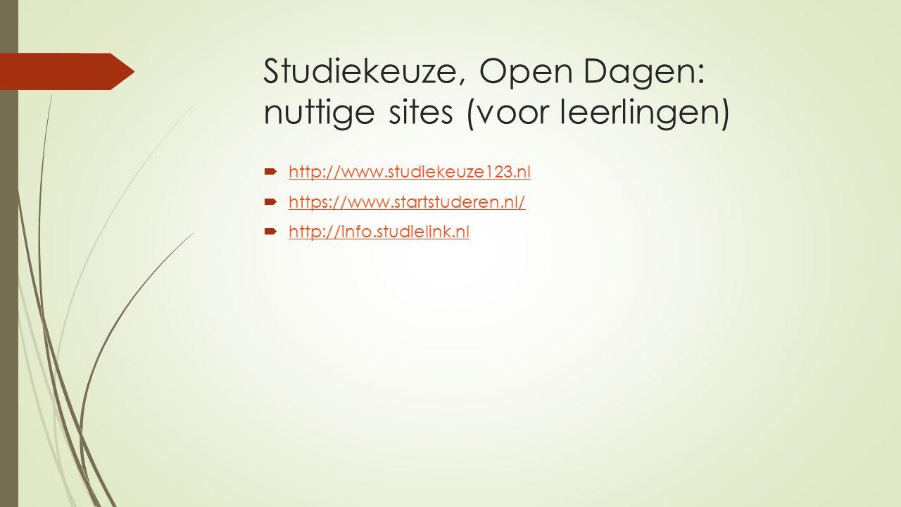 Studiekeuze, Open Dagen: nuttige sites (voor leerlingen)  http://www.studiekeuze123.nl http://www.studiekeuze123.nl  https://www.startstuderen.nl/ https://www.startstuderen.nl/  http://info.studielink.nl http://info.studielink.nl