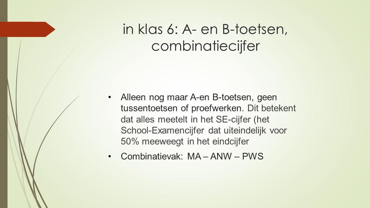 in klas 6: A- en B-toetsen, combinatiecijfer Alleen nog maar A-en B-toetsen, geen tussentoetsen of proefwerken.