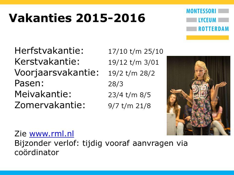 Vakanties 2015-2016 Herfstvakantie: 17/10 t/m 25/10 Kerstvakantie: 19/12 t/m 3/01 Voorjaarsvakantie: 19/2 t/m 28/2 Pasen: 28/3 Meivakantie: 23/4 t/m 8/5 Zomervakantie: 9/7 t/m 21/8 Zie www.rml.nlwww.rml.nl Bijzonder verlof: tijdig vooraf aanvragen via coördinator