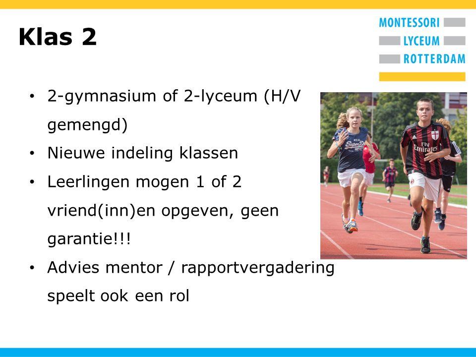 Klas 2 2-gymnasium of 2-lyceum (H/V gemengd) Nieuwe indeling klassen Leerlingen mogen 1 of 2 vriend(inn)en opgeven, geen garantie!!! Advies mentor / r