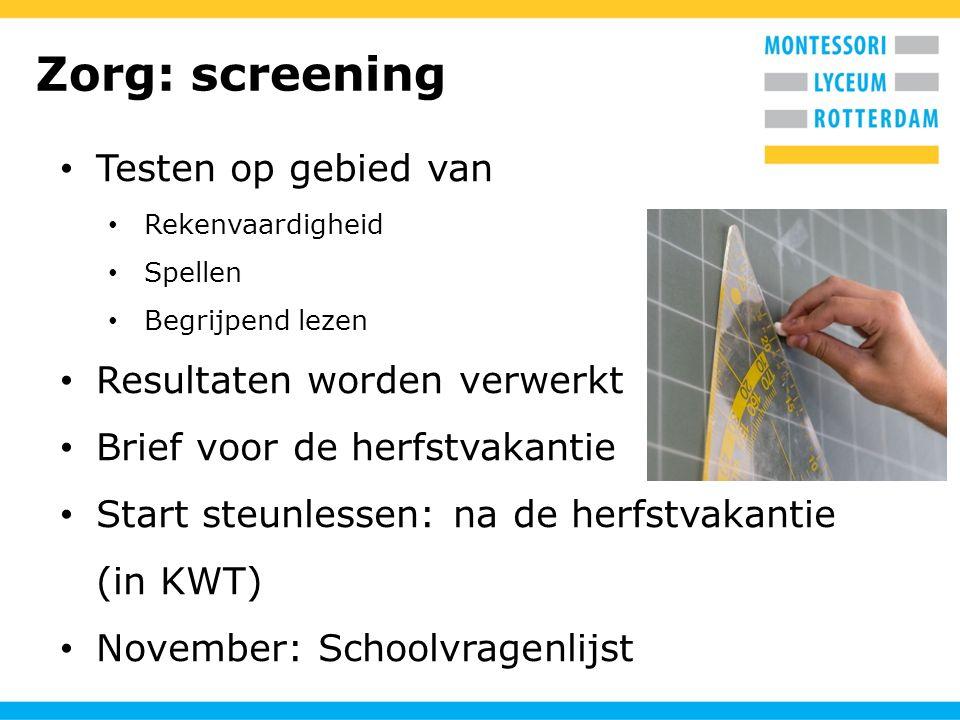 Zorg: screening Testen op gebied van Rekenvaardigheid Spellen Begrijpend lezen Resultaten worden verwerkt Brief voor de herfstvakantie Start steunless