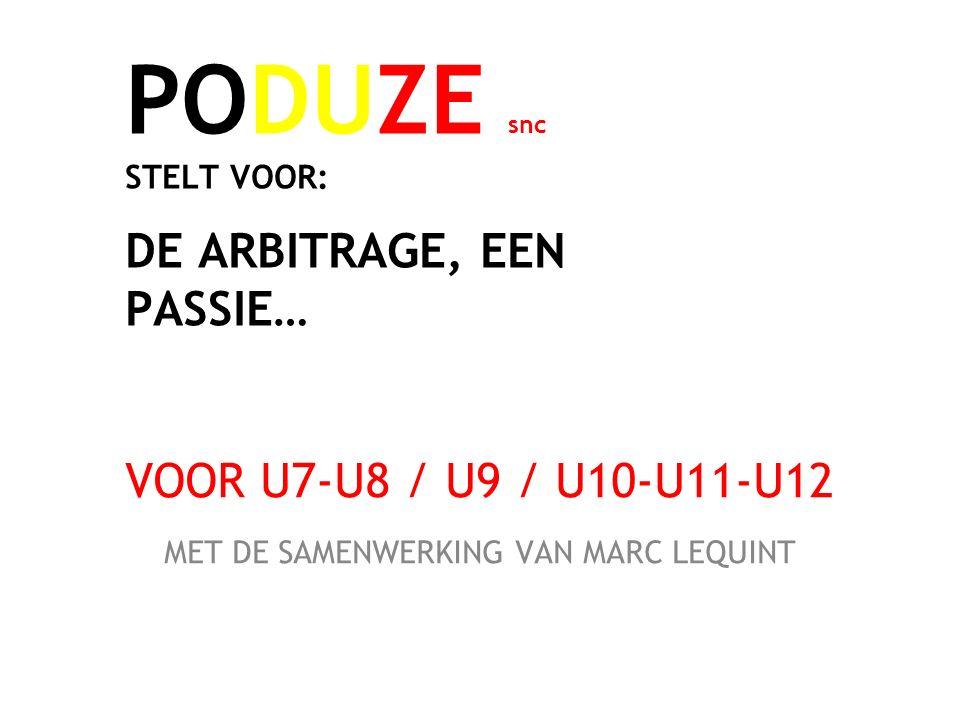 PODUZE snc STELT VOOR: DE ARBITRAGE, EEN PASSIE… VOOR U7-U8 / U9 / U10-U11-U12 MET DE SAMENWERKING VAN MARC LEQUINT
