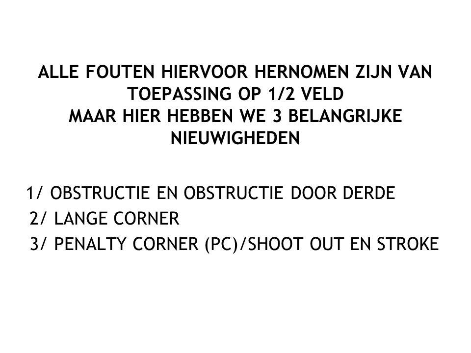 ALLE FOUTEN HIERVOOR HERNOMEN ZIJN VAN TOEPASSING OP 1/2 VELD MAAR HIER HEBBEN WE 3 BELANGRIJKE NIEUWIGHEDEN 1/ OBSTRUCTIE EN OBSTRUCTIE DOOR DERDE 2/