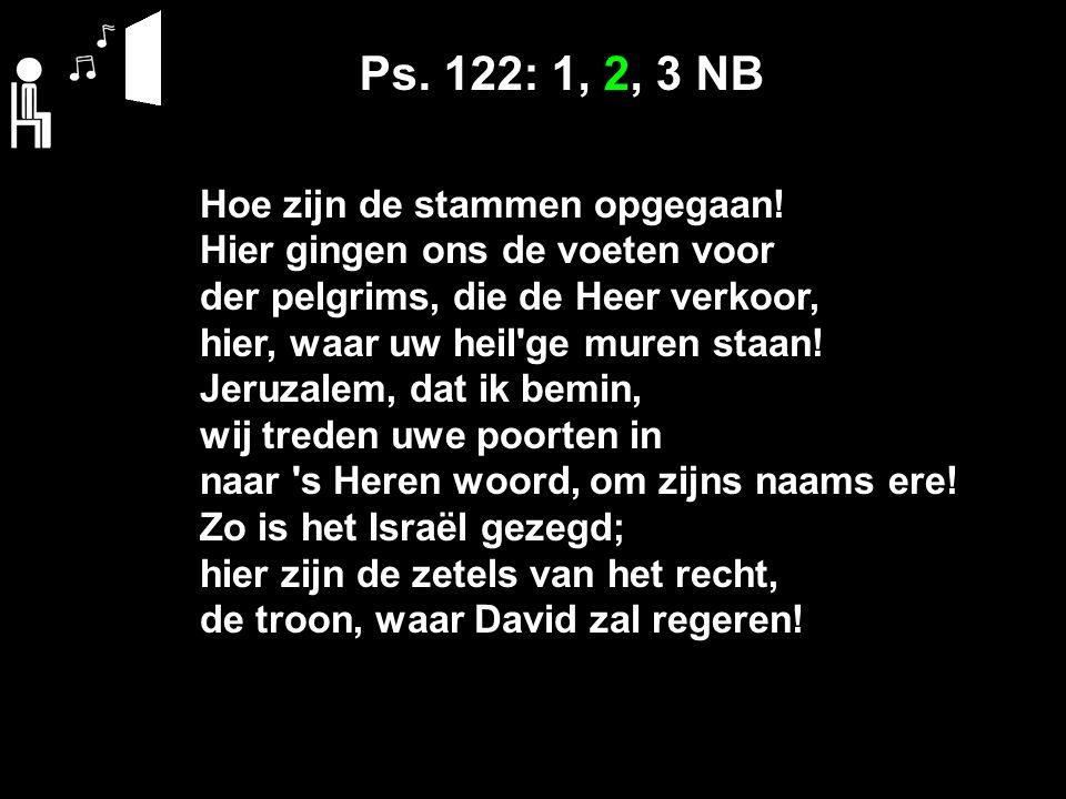 Ps. 122: 1, 2, 3 NB Hoe zijn de stammen opgegaan.