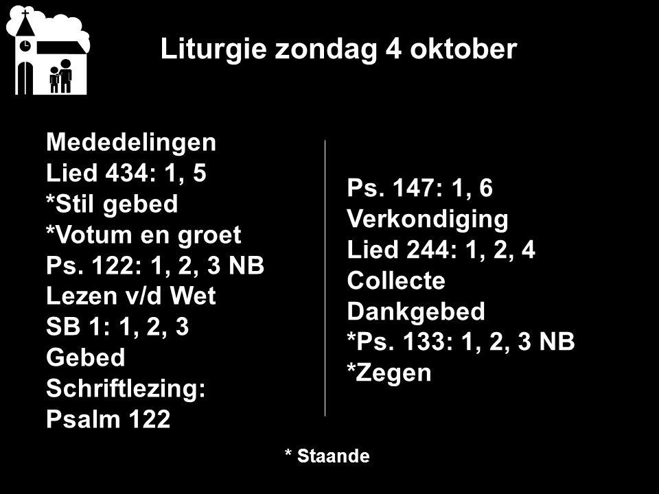 Liturgie zondag 4 oktober Mededelingen Lied 434: 1, 5 *Stil gebed *Votum en groet Ps.