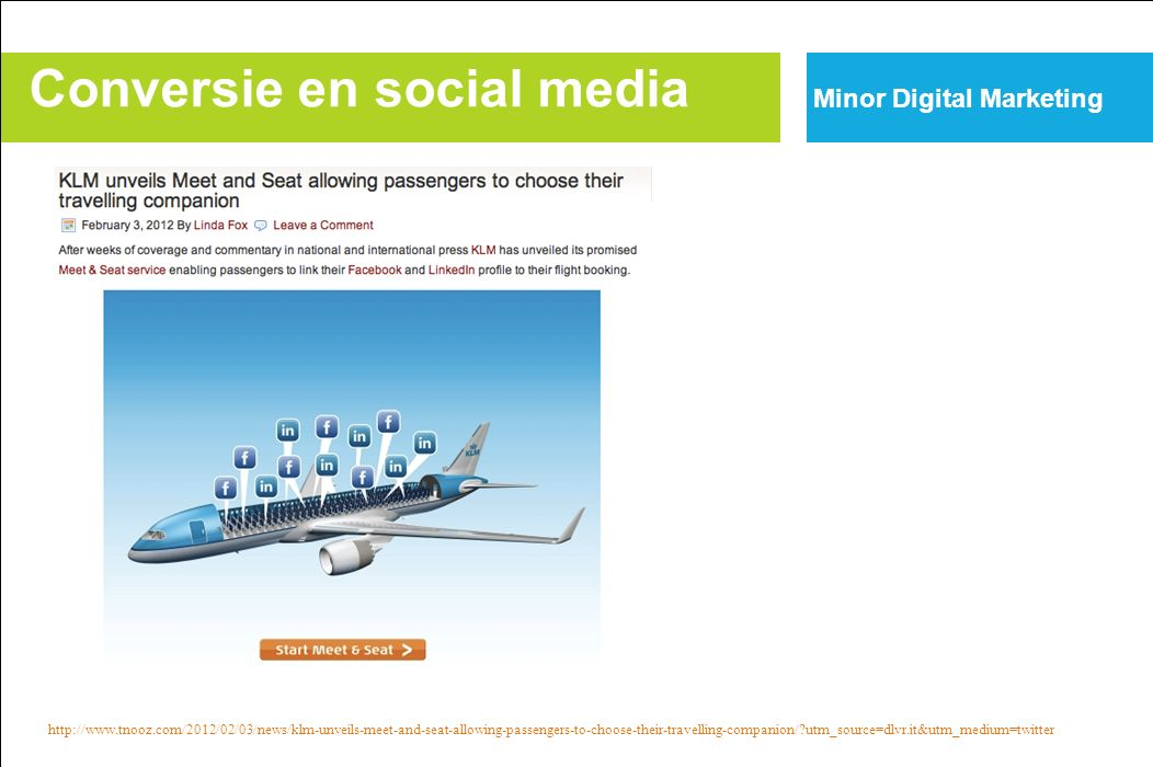 Conversie en social media Minor Digital Marketing http://www.tnooz.com/2012/02/03/news/klm-unveils-meet-and-seat-allowing-passengers-to-choose-their-t