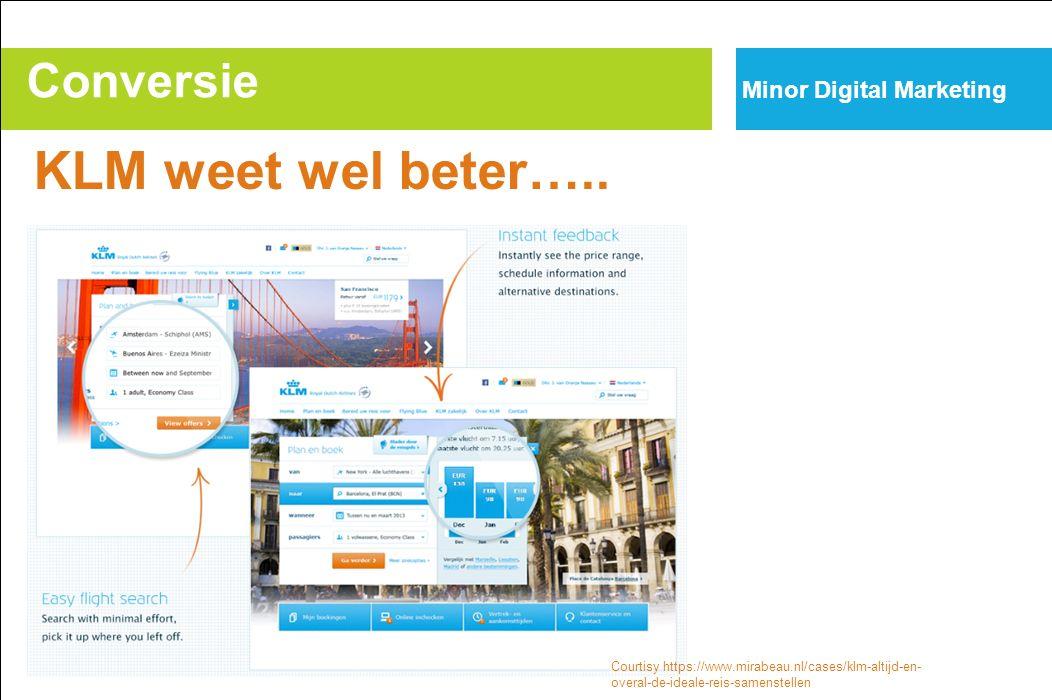 Conversie Minor Digital Marketing KLM weet wel beter….. Courtisy https://www.mirabeau.nl/cases/klm-altijd-en- overal-de-ideale-reis-samenstellen