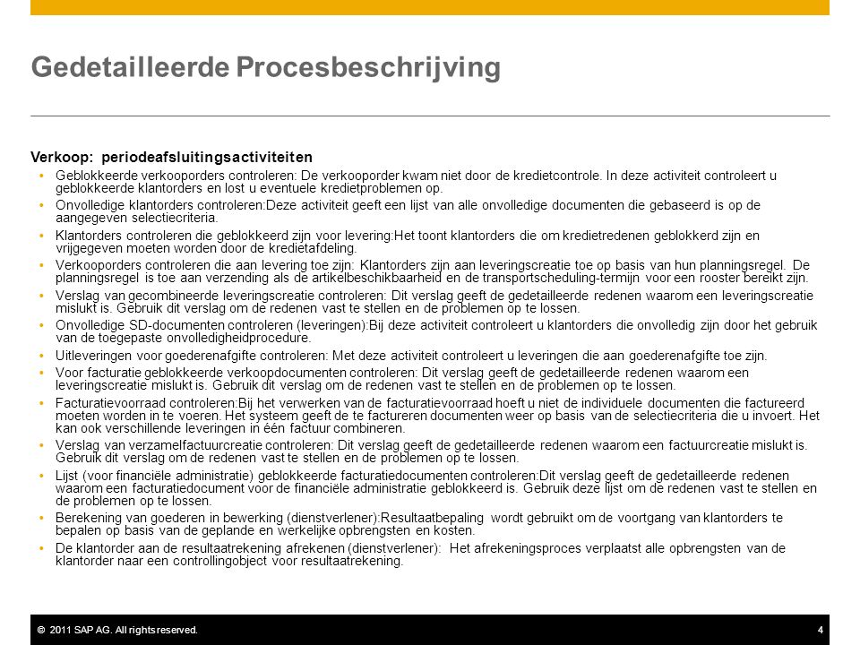 ©2011 SAP AG. All rights reserved.4 Gedetailleerde Procesbeschrijving Verkoop: periodeafsluitingsactiviteiten  Geblokkeerde verkooporders controleren