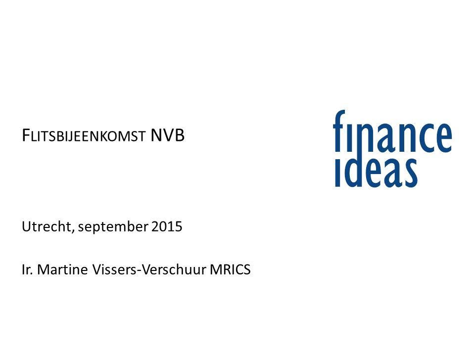 F LITSBIJEENKOMST NVB Utrecht, september 2015 Ir. Martine Vissers-Verschuur MRICS