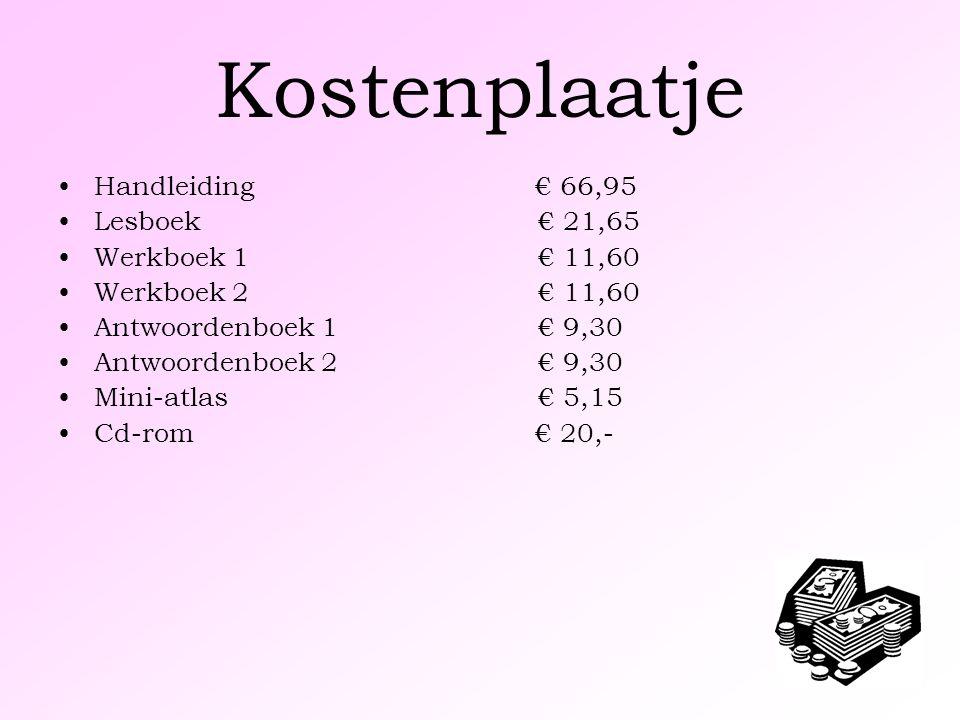 Kostenplaatje Handleiding € 66,95 Lesboek€ 21,65 Werkboek 1€ 11,60 Werkboek 2€ 11,60 Antwoordenboek 1€ 9,30 Antwoordenboek 2€ 9,30 Mini-atlas€ 5,15 Cd