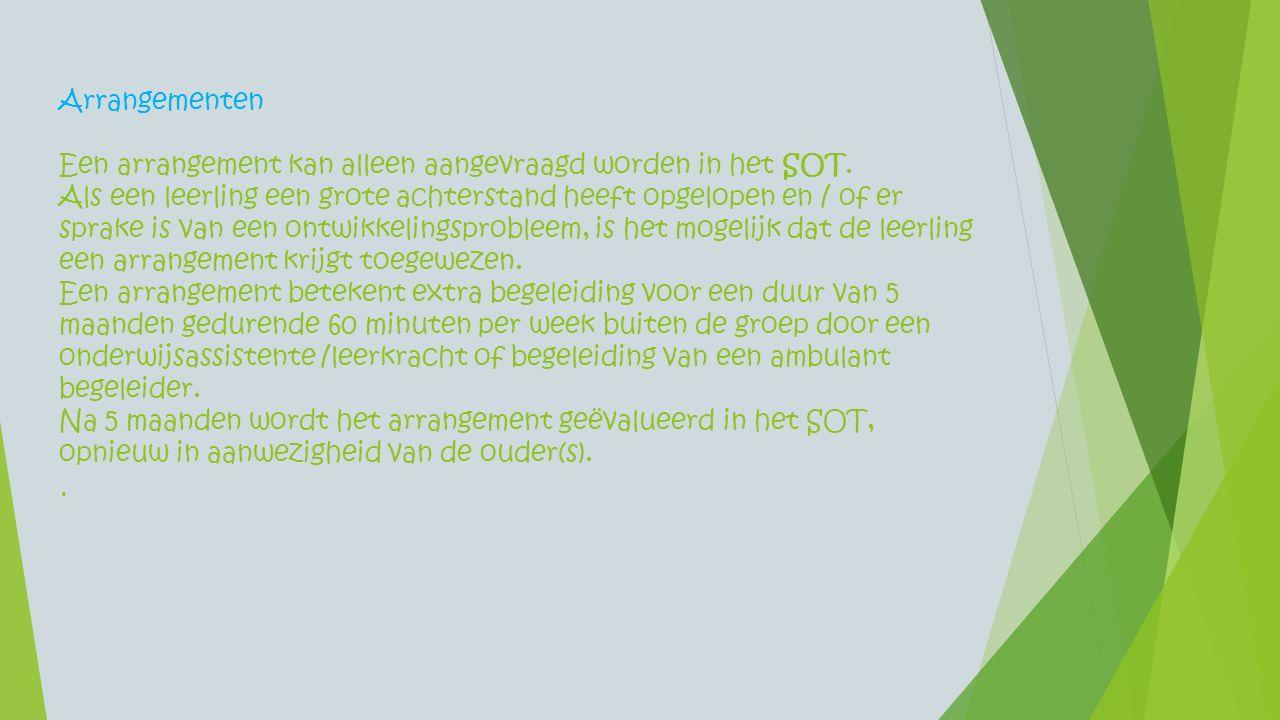 Arrangementen Een arrangement kan alleen aangevraagd worden in het SOT. Als een leerling een grote achterstand heeft opgelopen en / of er sprake is va