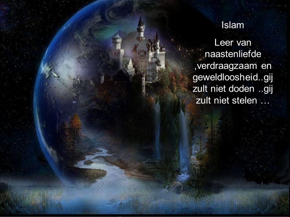 Islam Leer van naastenliefde,verdraagzaam en geweldloosheid..gij zult niet doden..gij zult niet stelen …