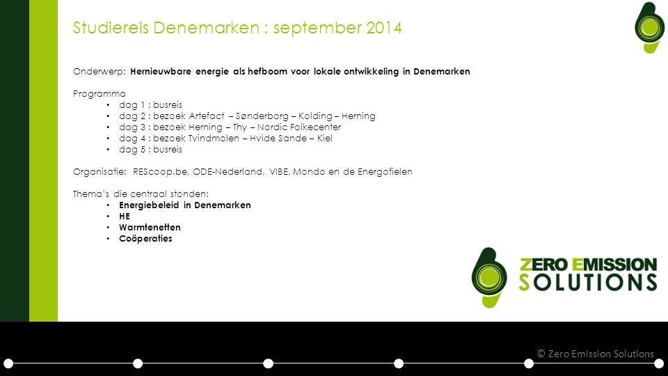 Studiereis Denemarken : september 2014 Onderwerp: Hernieuwbare energie als hefboom voor lokale ontwikkeling in Denemarken Programma dag 1 : busreis dag 2 : bezoek Artefact – Sønderborg – Kolding – Herning dag 3 : bezoek Herning – Thy – Nordic Folkecenter dag 4 : bezoek Tvindmolen – Hvide Sande – Kiel dag 5 : busreis Organisatie: REScoop.be, ODE-Nederland, VIBE, Mondo en de Energofielen Thema's die centraal stonden: Energiebeleid in Denemarken HE Warmtenetten Coöperaties © Zero Emission Solutions
