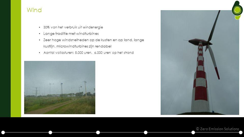 Wind 30% van het verbruik uit windenergie Lange traditie met windturbines Zeer hoge windsnelheden op de kusten en op land, lange kustlijn, microwindturbines zijn rendabel Aantal vollasturen: 5.000 uren, 6.000 uren op het strand Zeer © Zero Emission Solutions