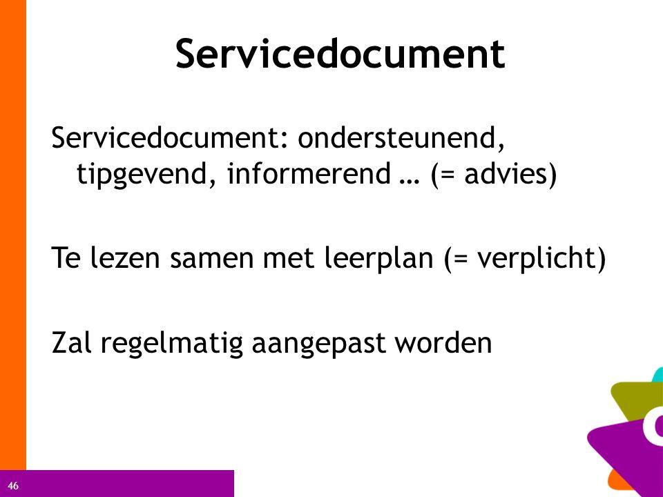 46 Servicedocument Servicedocument: ondersteunend, tipgevend, informerend … (= advies) Te lezen samen met leerplan (= verplicht) Zal regelmatig aangepast worden