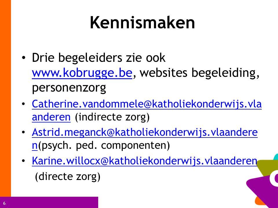 6 Drie begeleiders zie ook www.kobrugge.be, websites begeleiding, personenzorg www.kobrugge.be Catherine.vandommele@katholiekonderwijs.vla anderen (indirecte zorg) Catherine.vandommele@katholiekonderwijs.vla anderen Astrid.meganck@katholiekonderwijs.vlaandere n(psych.