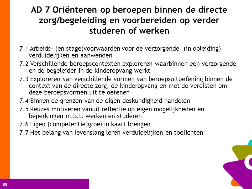 88 AD 7 Oriënteren op beroepen binnen de directe zorg/begeleiding en voorbereiden op verder studeren of werken 7.1 Arbeids- (en stage)voorwaarden voor