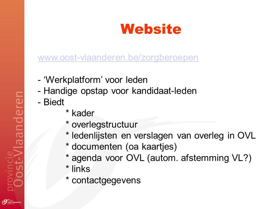 Website www.oost-vlaanderen.be/zorgberoepen - 'Werkplatform' voor leden - Handige opstap voor kandidaat-leden - Biedt * kader * overlegstructuur * ledenlijsten en verslagen van overleg in OVL * documenten (oa kaartjes) * agenda voor OVL (autom.