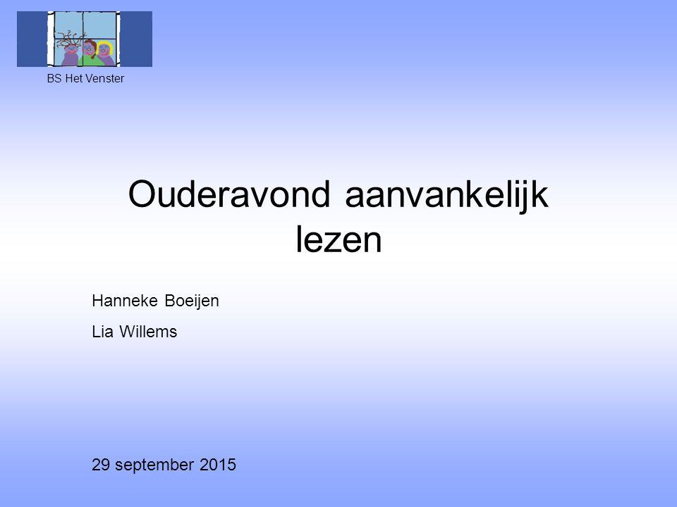 Ouderavond aanvankelijk lezen BS Het Venster Hanneke Boeijen Lia Willems 29 september 2015