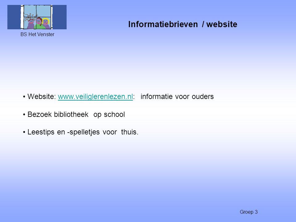 Informatiebrieven / website BS Het Venster Groep 3 Website: www.veiliglerenlezen.nl: informatie voor ouderswww.veiliglerenlezen.nl Bezoek bibliotheek op school Leestips en -spelletjes voor thuis.