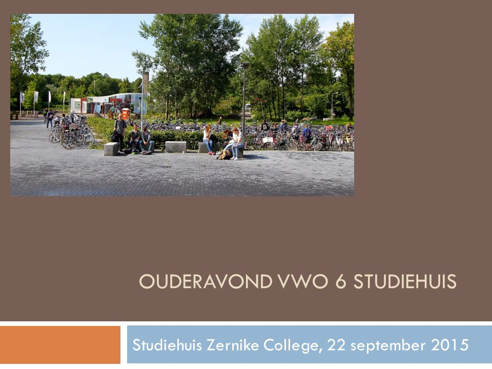OUDERAVOND VWO 6 STUDIEHUIS Studiehuis Zernike College, 22 september 2015