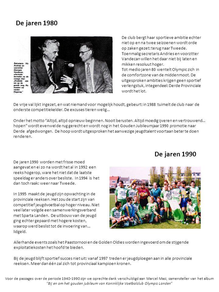 De jaren 1980 De club bergt haar sportieve ambitie echter niet op en na twee seizoenen wordt orde op zaken gezet: terug naar Tweede.