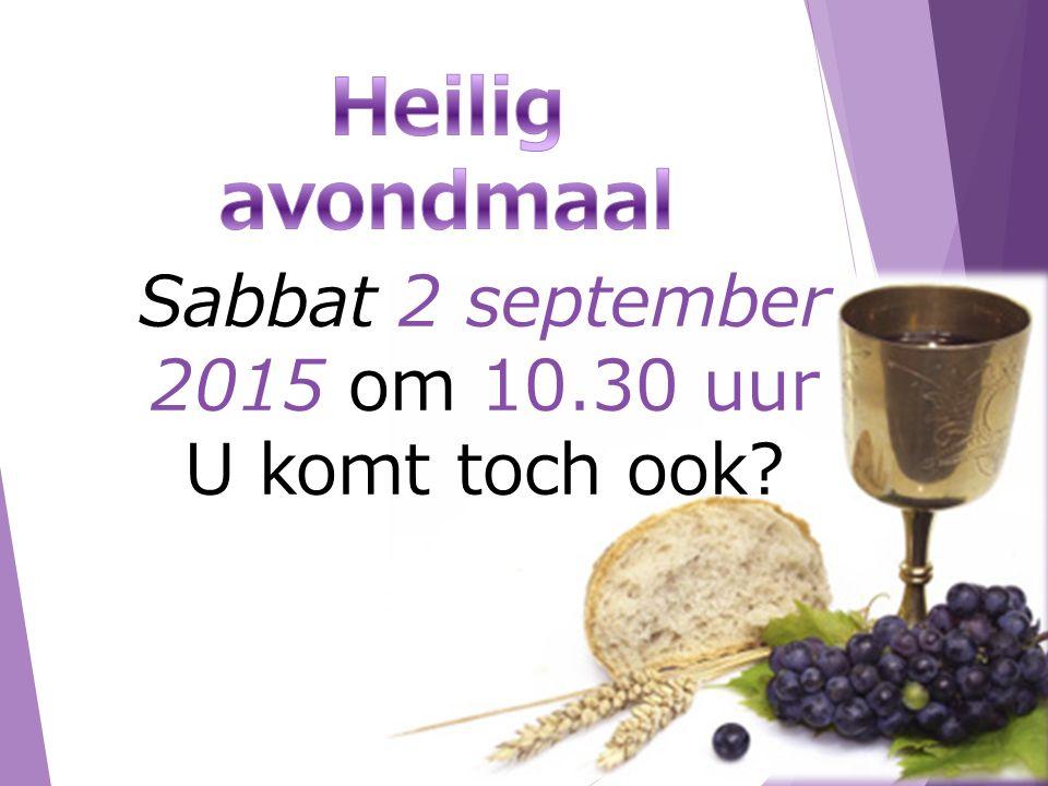 Sabbat 2 september 2015 om 10.30 uur U komt toch ook