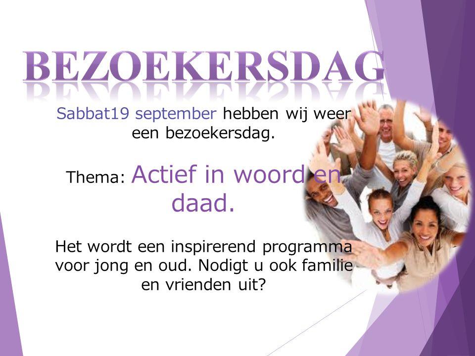 Sabbat19 september hebben wij weer een bezoekersdag.