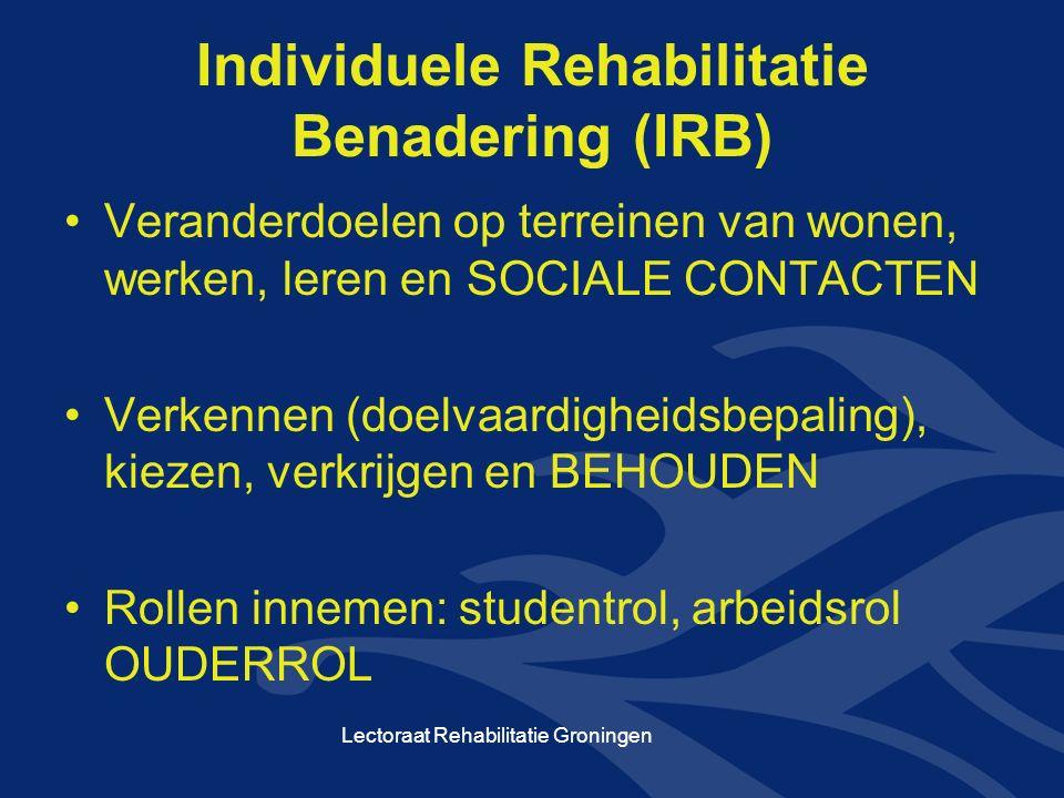 Individuele Rehabilitatie Benadering (IRB) Veranderdoelen op terreinen van wonen, werken, leren en SOCIALE CONTACTEN Verkennen (doelvaardigheidsbepaling), kiezen, verkrijgen en BEHOUDEN Rollen innemen: studentrol, arbeidsrol OUDERROL