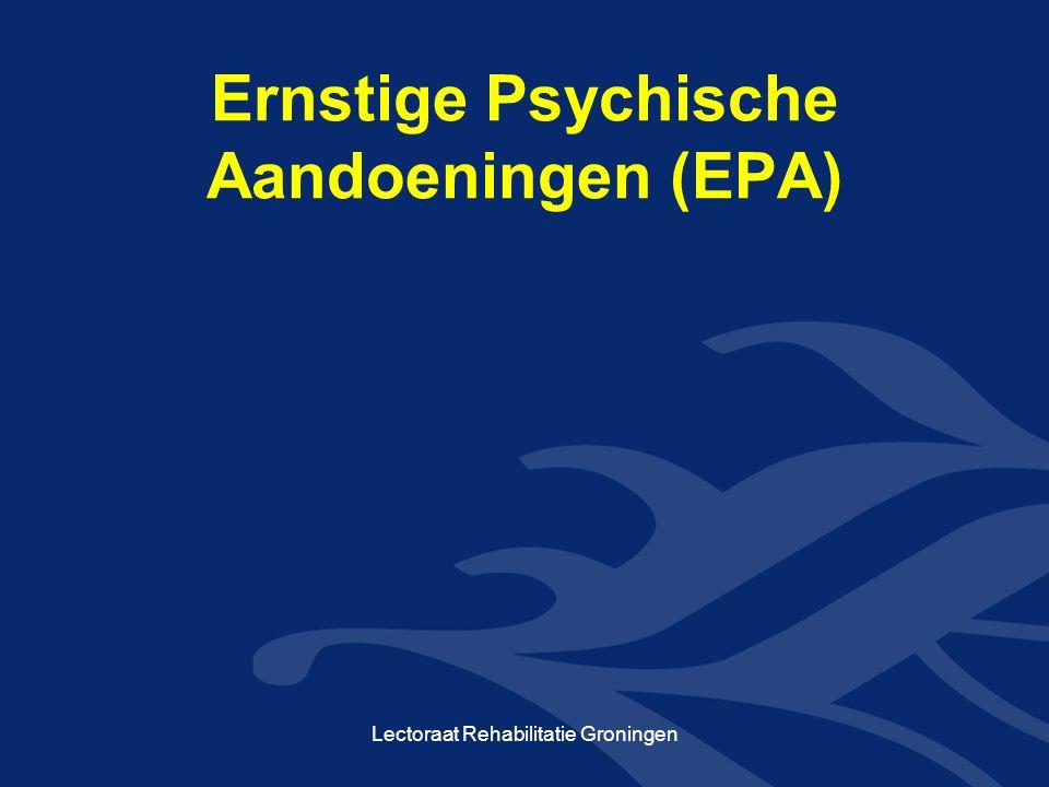 Ernstige Psychische Aandoeningen (EPA) Lectoraat Rehabilitatie Groningen