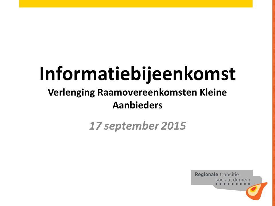 Informatiebijeenkomst Verlenging Raamovereenkomsten Kleine Aanbieders 17 september 2015