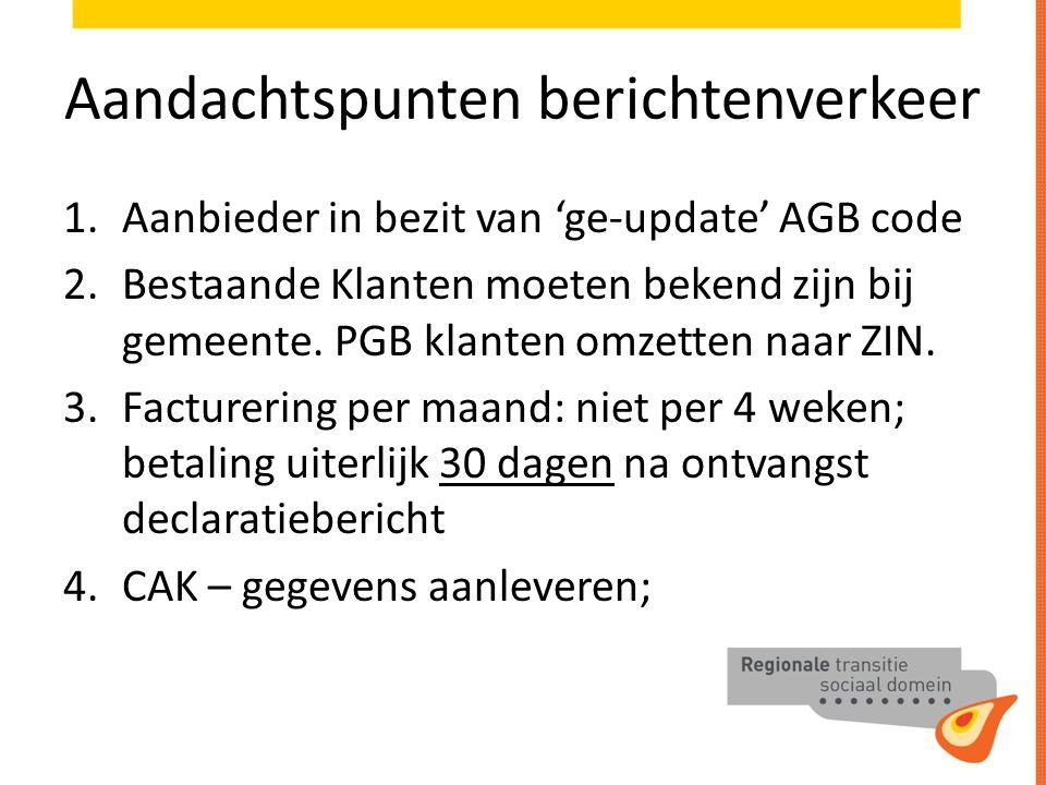 Aandachtspunten berichtenverkeer 1.Aanbieder in bezit van 'ge-update' AGB code 2.Bestaande Klanten moeten bekend zijn bij gemeente.