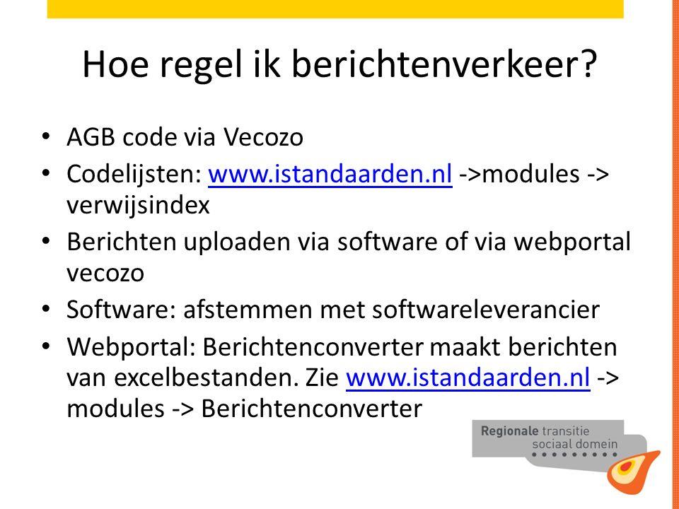 Hoe regel ik berichtenverkeer? AGB code via Vecozo Codelijsten: www.istandaarden.nl ->modules -> verwijsindexwww.istandaarden.nl Berichten uploaden vi