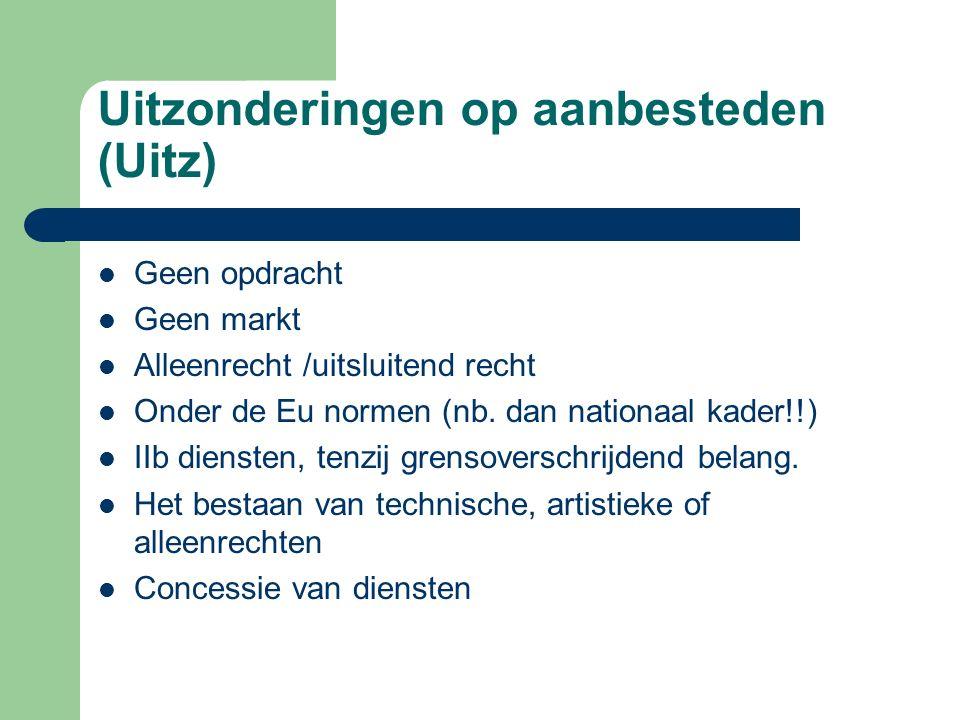 Uitzonderingen op aanbesteden (Uitz) Geen opdracht Geen markt Alleenrecht /uitsluitend recht Onder de Eu normen (nb.